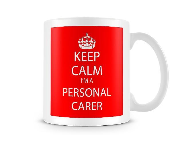 Mantenere la calma Im A personale badante stampato tazza Mug stampato