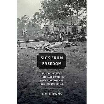 Sick from Freedom - African-American Illness and Suffering During the