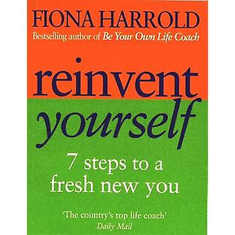 Reinvent Yourself - 7 Steps to a New You by Fiona Harrold - 9780749924