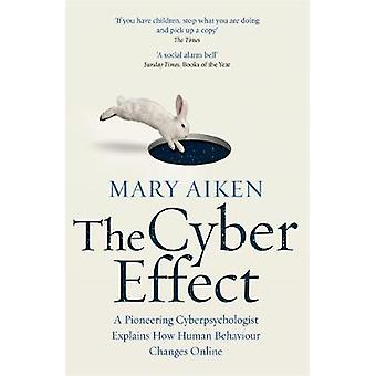 The Cyber Effect - A Pioneering Cyberpsychologist Explains How Human B