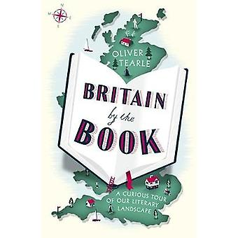 Britain by the Book - A Curious Tour of Our Literary Landscape by Brit