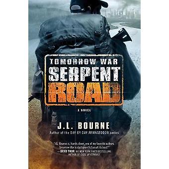 Tomorrow War - Serpent Road - A Novel by J. L. Bourne - 9781501116704 B