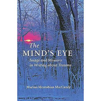 The Mind's Eye - Image and Memory in Writing About Trauma by Marian Me