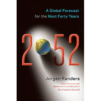 2052 - A Global Forecast for the Next Forty Years by Jorgen Randers -
