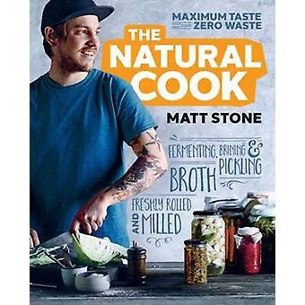 Den naturliga Cook - maximal smak - noll avfall av Matt Stone - Callan B