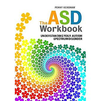 The ASD Workbook - Understanding Your Autism Spectrum Disorder by Penn