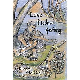 Love - Madness - Fishing - A Memoir by Dexter Petley - 9781908213440 B