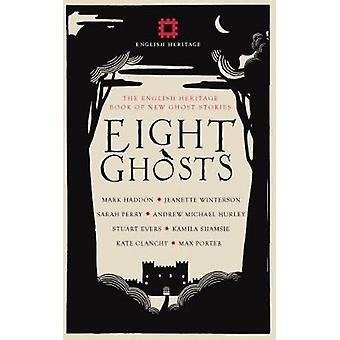 Eight Ghosts - The English Heritage Book of New Ghost Stories by Mark