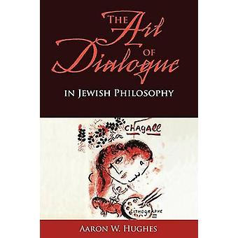 The Art of Dialogue in Jewish Philosophy by Aaron W. Hughes - 9780253