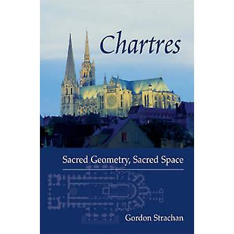 Chartres - sakral geometri - heliga utrymme av Gordon Strachan - 9780863