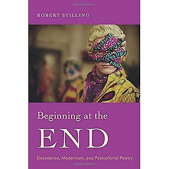 Beginning at the End: Decadence, Modernism, and Postcolonial Poetry