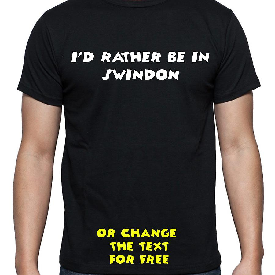 I'd Rather Be In Swindon Black Hand Printed T shirt