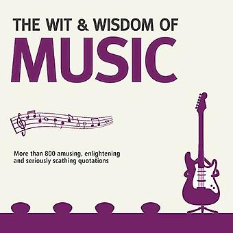 Wit & Wisdom: Music: Unforgettable Quotes from Rock Stars and More...