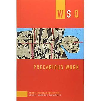 Precarious Work: Wsq Vol. 45, Numbers 3 & 4