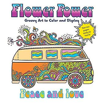 Flower Power: Groovy Art to Color and Display