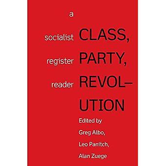 Class, Party, Revolution: A� Socialist Register Reader
