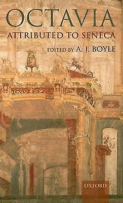 Octavia Attributed to Seneca by Boyle & A. J.