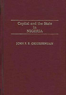 Capital and the State in Nigeria by Ohiorhenuan & John F. E.