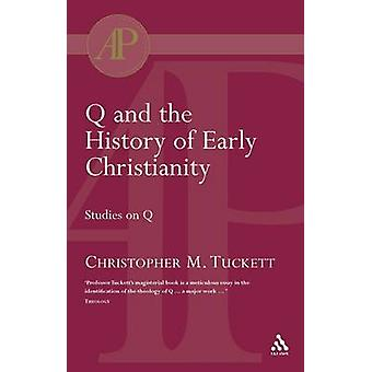 Q en de geschiedenis van de vroege christendom Studies op Q door Tuckett & Christopher M.