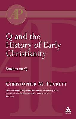 Q and the History of Early Christianity Studies on Q by Tuckett & Christopher M.
