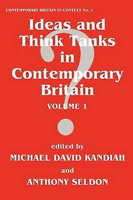 Ideas and Think Tanks in Contemporary Britain Volume 1 by Kandiah & M.