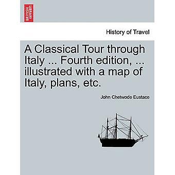 Um Tour clássico através da Itália... Quarta edição... ilustrado com um mapa de planos Itália etc por Eustáquio & John Chetwode
