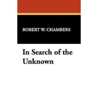 In Search of the Unknown by Chambers & Robert W.