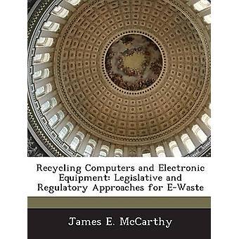 Riciclaggio di computer e apparecchiature elettroniche approcci legislativi e normativi per EWaste di McCarthy & James E.