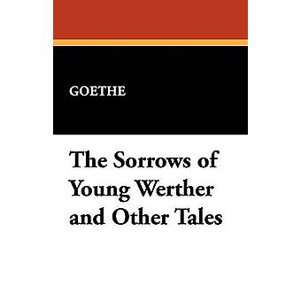 The Sorrows of Young Werther and Other Tales by Goethe & Johann Wolfgang von