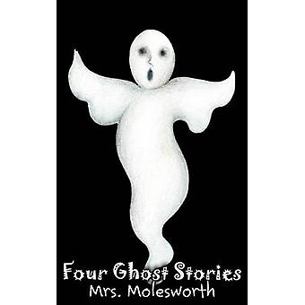 Four Ghost Stories by Mrs. Molesworth Fiction Historical by Mrs. Molesworth