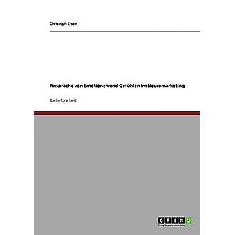 Ansprache von Emotionen und Gefhlen im Neuromarketing by Elsser & Christoph