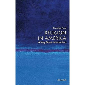 Religion in America - A Very Short Introduction by Timothy Beal - 9780