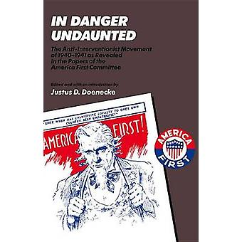 In Danger Undaunted - The Anti-Interventionist Movement of 1940-1941 a