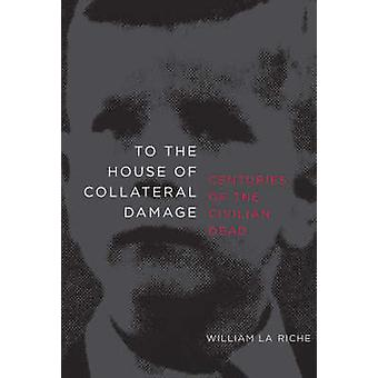 To the House of Collateral Damage by William La Riche - 9781583228593