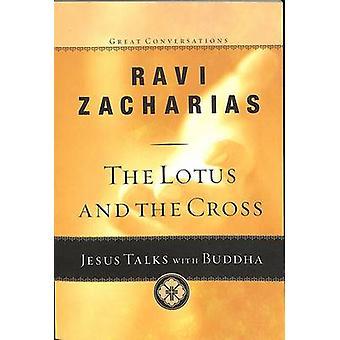 The Lotus and the Cross - Jesus Talks with Buddha by Ravi Zacharias -