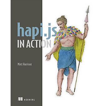 Hapi.js in Action by Matt Harrison - 9781633430211 Book