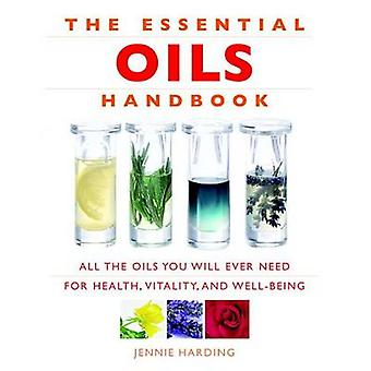 The Essential Oils Handbook - All the Oils You Will Ever Need for Heal