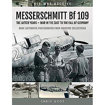 MESSERSCHMITT Bf 109: The Latter Years - War in the� East to the Fall of Germany (Air War Archive)