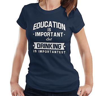Bildung ist wichtig, aber trinken ist wichtigst Damen T-Shirt