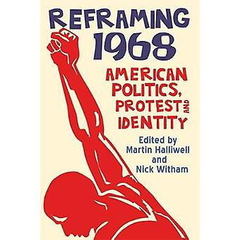 Reframing 1968 - American Politics - Protest and Identity by Martin Ha