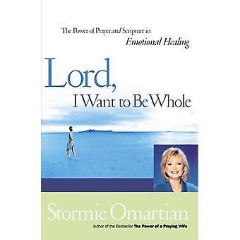 Lord I Want to be Whole by Stormie Omartian - 9780785267034 Book