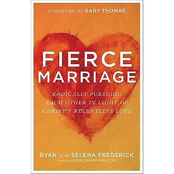 Fierce Marriage - Radically Pursuing Each Other in Light of Christ's R