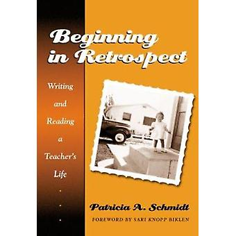 Beginning in Retrospect - Writing and Reading a Teacher's Life by Patr