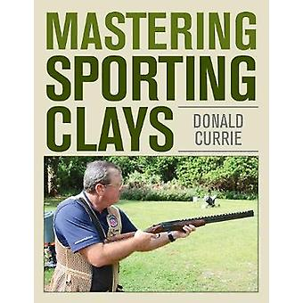 Mastering Sporting Clays by Don Currie - 9780811719971 Book