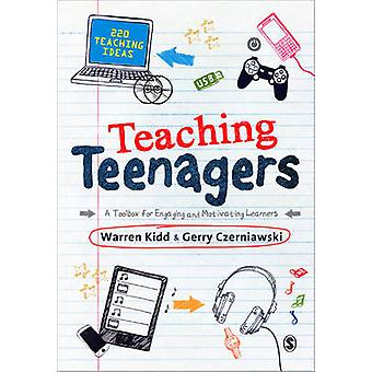 Teaching Teenagers - A Toolbox for Engaging and Motivating Learners by