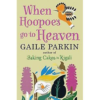 When Hoopoes Go to Heaven (Main) by Gaile Parkin - 9780857894113 Book