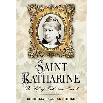 Saint Katharine - The Life of Katharine Drexel by Cordelia Frances Bid