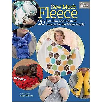 Sew Much Fleece - 20 Fast - Fun - and Fabulous Projects for the Whole