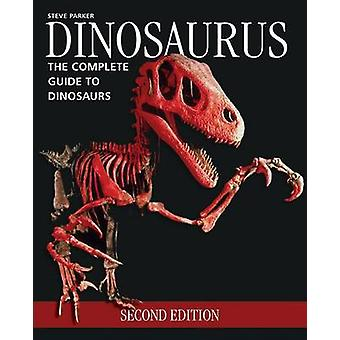 Dinosaurus - The Complete Guide to Dinosaurs by Steve Parker - 9781770