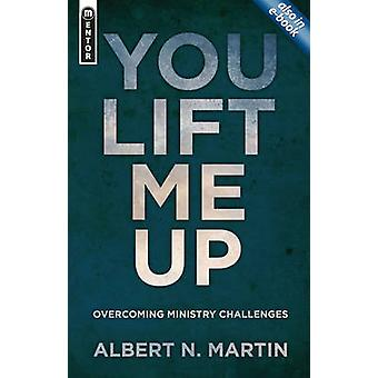You Lift Me Up - Overcoming Ministry Challenges by Albert N Martin - 9